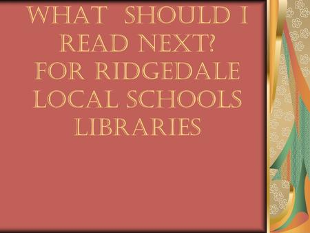 What Should I Read Next? For Ridgedale Local Schools Libraries.