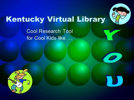 Kentucky Virtual Library Cool Research Tool for Cool Kids like …