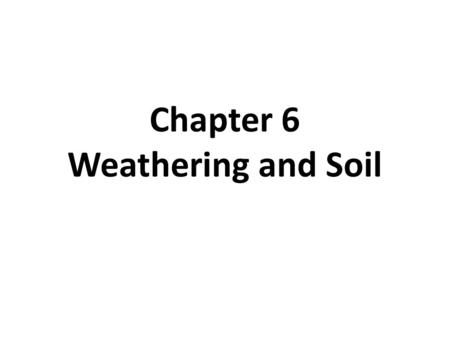 Chapter 6 Weathering and Soil. Types of Weathering Mechanical Weathering – Breaks apart rock without changing its chemical composition Examples – Plant.