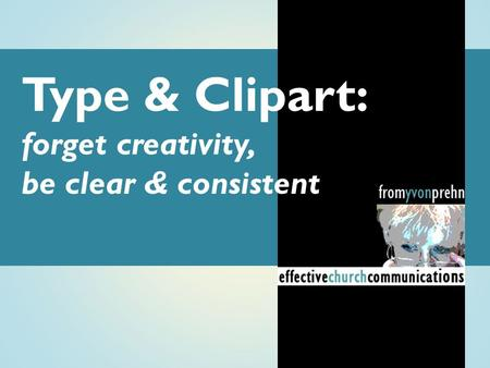 Type & Clipart: forget creativity, be clear & consistent.