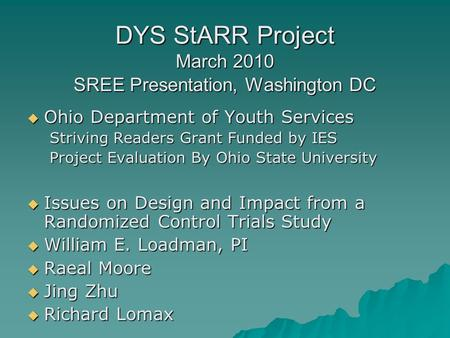 DYS StARR Project March 2010 SREE Presentation, Washington DC  Ohio Department of Youth Services Striving Readers Grant Funded by IES Project Evaluation.