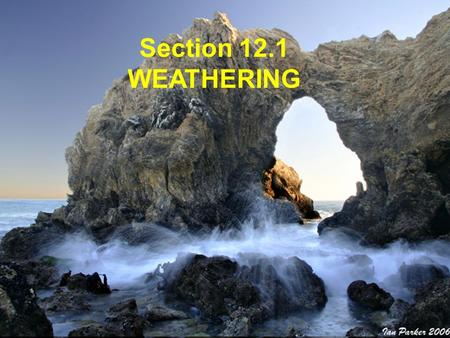 Section 12.1 WEATHERING. TWO TYPES: ·Physical Weathering: ·Chemical Weathering: rocks are broken down without a chemical reaction. chemical reaction occurs.