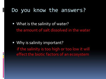 Do you know the answers?  What is the salinity of water? the amount of salt dissolved in the water  Why is salinity important? if the salinity is too.