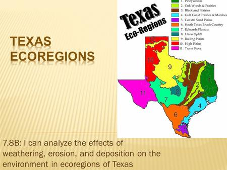 7.8B: I can analyze the effects of weathering, erosion, and deposition on the environment in ecoregions of Texas.