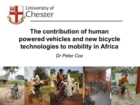 The contribution of human powered vehicles and new bicycle technologies to mobility in Africa Dr Peter Cox.