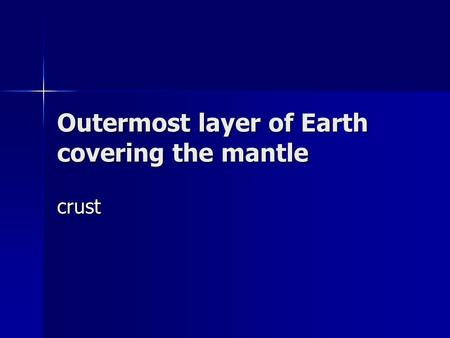 Outermost layer of Earth covering the mantle crust.
