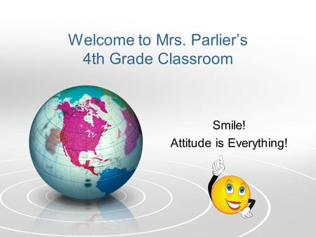 Welcome to Mrs. Parlier's 4th Grade Classroom Smile! Attitude is Everything!