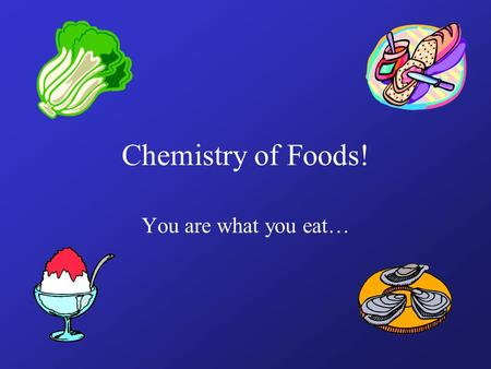 Chemistry of Foods! You are what you eat…. The Vitals… 1.Carbohydrates 2.Fats 3.Proteins 4.Minerals 5.Vitamins 6.Water.