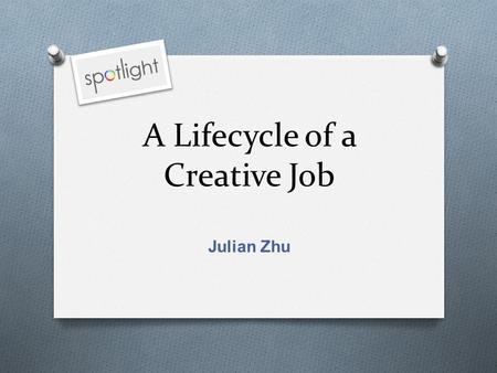 A Lifecycle of a Creative Job Julian Zhu. The Creative Industry Print Web Device.