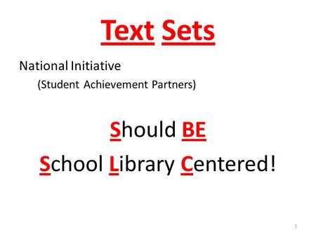 Text Sets National Initiative (Student Achievement Partners) Should BE School Library Centered! 1.
