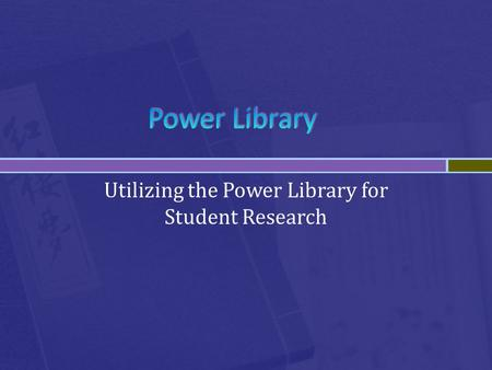 Utilizing the Power Library for Student Research.
