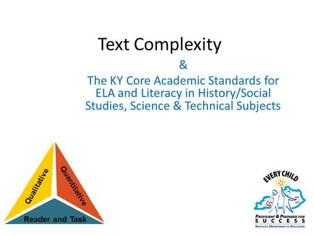 Text Complexity & The KY Core Academic Standards for ELA and Literacy in History/Social Studies, Science & Technical Subjects.