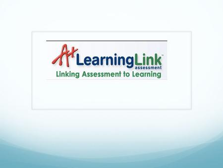 Learning Links. What is Learning Links Formative Assessment A power test: utilizes a concise number of increasingly more complex questions to assess reasoning,