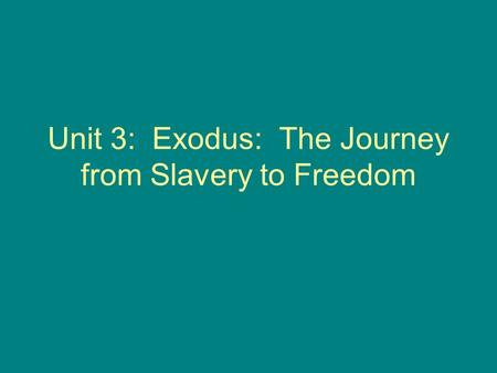 Unit 3: Exodus: The Journey from Slavery to Freedom.