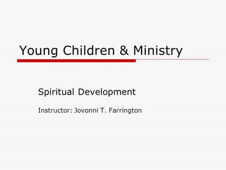 Young Children & Ministry Spiritual Development Instructor: Jovonni T. Farrington.