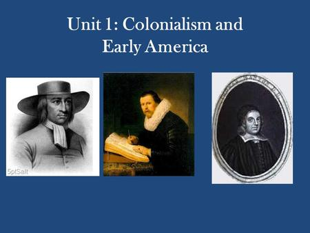 Unit 1: Colonialism and Early America. Who were the first? American literature begins with Native American literature and their experiences living with.