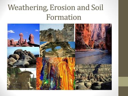 Weathering, Erosion and Soil Formation. What is weathering?