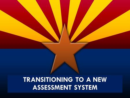 TRANSITIONING TO A NEW ASSESSMENT SYSTEM. *Discuss at your table how your quote relates to Common Core/PARCC. **If you would like to be added to our database,