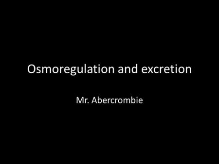 Osmoregulation and excretion Mr. Abercrombie. Osmoregulation Osmoregulation – ability to regulate the chemical composition of bodily fluids based upon.