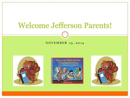 NOVEMBER 13, 2014 Welcome Jefferson Parents!. Activities Using sticky notes answer the following questions and place your sticky note on one of the big.