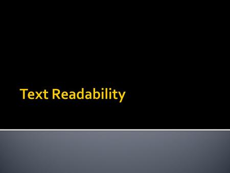 "What is Readability?  A characteristic of text documents..  ""the sum total of all those elements within a given piece of printed material that affect."