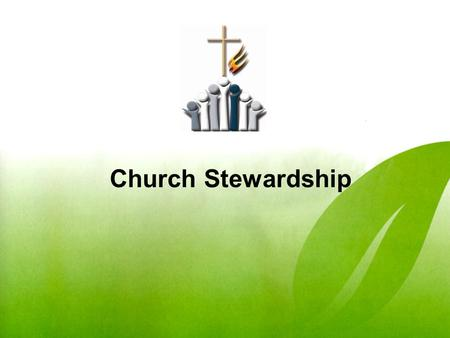 Church Stewardship. Church Ownership The church is not ours. The vision of the church is not ours. It is God's As leaders, you must articulate the vision.