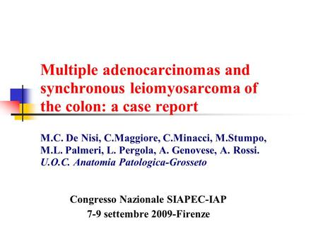 Multiple adenocarcinomas and synchronous leiomyosarcoma of the colon: a case report M.C. De Nisi, C.Maggiore, C.Minacci, M.Stumpo, M.L. Palmeri, L. Pergola,