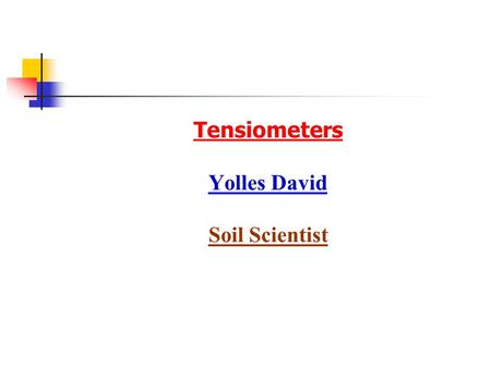 Tensiometers Yolles David Soil Scientist. Tension Tension – is negative relatively to the atmospheric pressure. The units to express the tension are similar.