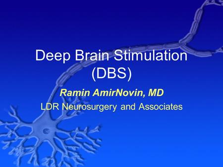 Deep Brain Stimulation (DBS) Ramin AmirNovin, MD LDR Neurosurgery and Associates.