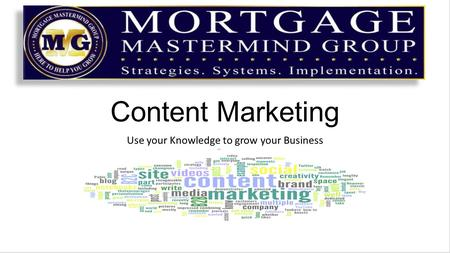 Content Marketing Use your Knowledge to grow your Business.