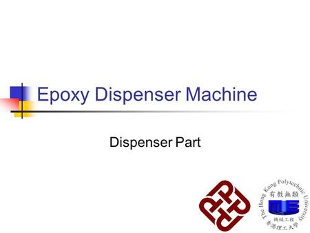 Epoxy Dispenser Machine Dispenser Part. Design Objectives 1. To increase the productivity 2. To improve the quality of products 3. To simplify human work.