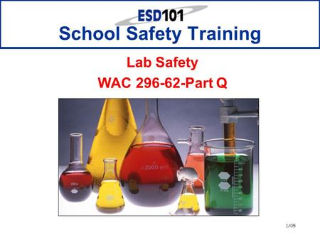 1/05 School Safety Training Lab Safety WAC 296-62-Part Q.