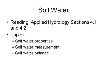 Soil Water Reading: Applied Hydrology Sections 4.1 and 4.2 Topics