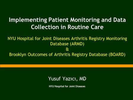 Implementing Patient Monitoring and Data Collection in Routine Care NYU Hospital for Joint Diseases Arthritis Registry Monitoring Database (ARMD) & Brooklyn.