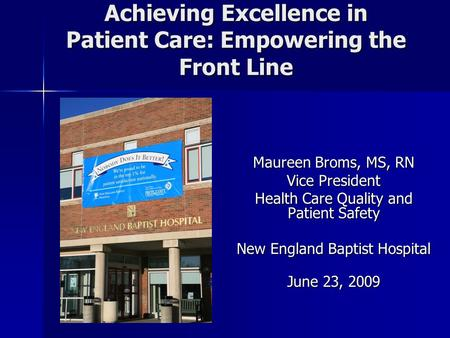 Achieving Excellence in Patient Care: Empowering the Front Line Maureen Broms, MS, RN Vice President Health Care Quality and Patient Safety New England.