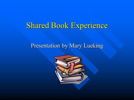 Shared Book Experience Presentation by Mary Lueking.