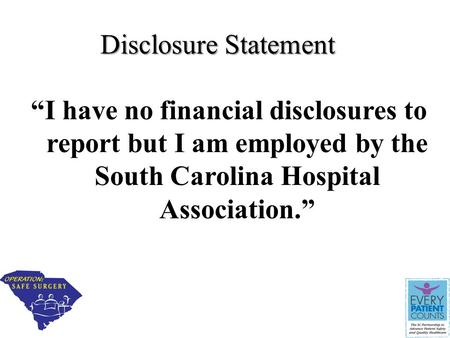 "Disclosure Statement ""I have no financial disclosures to report but I am employed by the South Carolina Hospital Association."""