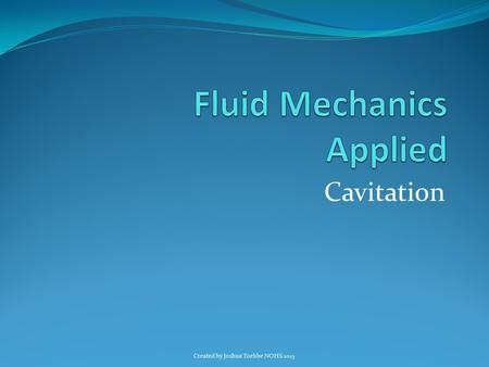 Cavitation Created by Joshua Toebbe NOHS 2015. Cavitation What is cavitation? Lets consider a control valve in a process pipe. When the valve closes,