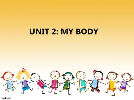 UNIT 2: MY BODY.  3rd course of second cicle of enfant education.  Begining of 1st term  Prior knowledge:  We design a didactic unit TO DEVELOP A.