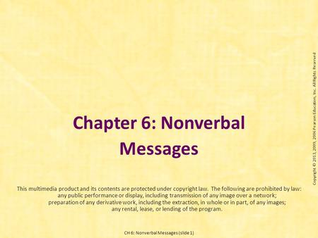 CH 6: Nonverbal Messages (slide 1) Chapter 6: Nonverbal Messages This multimedia product and its contents are protected under copyright law. The following.