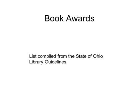 Book Awards List compiled from the State of Ohio Library Guidelines.