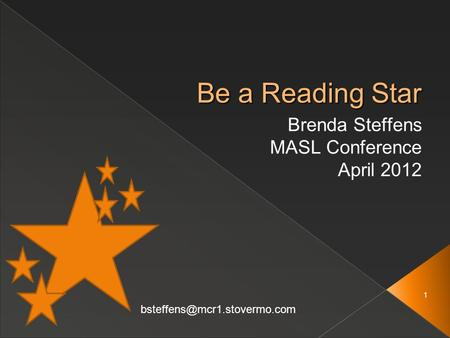 1 Be a Reading Star Brenda Steffens MASL Conference April 2012