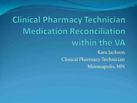 Kara Jackson Clinical Pharmacy Technician Minneapolis, MN.