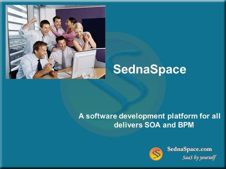 SednaSpace A software development platform for all delivers SOA and BPM.