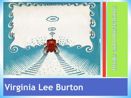 Virginia Lee Burton. VIRGINIA LEE BURTON Virginia Lee Burton's life may bring to mind a steam shovel and a man called Mike Mulligan, a charming little.