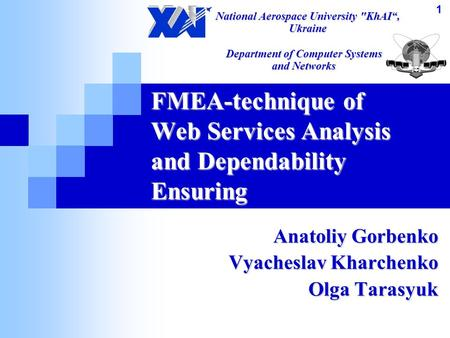 FMEA-technique of Web Services Analysis and Dependability Ensuring Anatoliy Gorbenko Vyacheslav Kharchenko Olga Tarasyuk National Aerospace University.