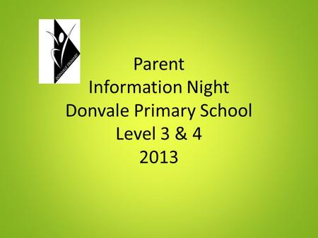 Parent Information Night Donvale Primary School Level 3 & 4 2013.