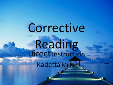 Corrective Reading Direct Instruction Kadetta Miller.