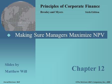  Making Sure Managers Maximize NPV Principles of Corporate Finance Brealey and Myers Sixth Edition Slides by Matthew Will Chapter 12 © The McGraw-Hill.