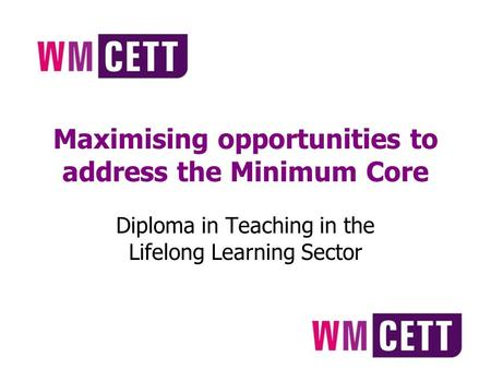 Maximising opportunities to address the Minimum Core Diploma in Teaching in the Lifelong Learning Sector.